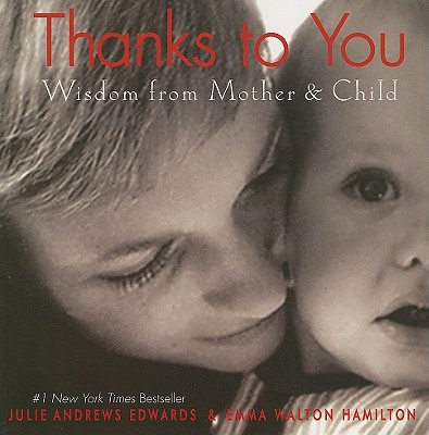 Thanks to You: Wisdom from Mother & Child - Edwards, Julie Andrews, and Hamilton, Emma Walton