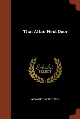 That Affair Next Door - Green, Anna Katharine