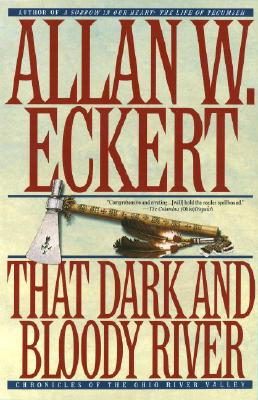 That Dark and Bloody River: Chronicles of the Ohio River Valley - Eckert, Allan W.