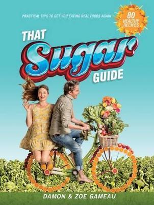 That Sugar Guide - Gameau, Damon, and Gameau, Zoe