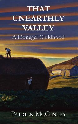 That Unearthly Valley: A Donegal Childhood - McGinley, Patrick