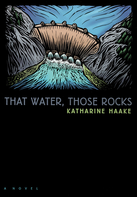 That Water, Those Rocks - Haake, Katharine