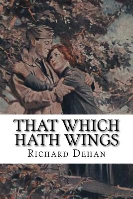 That Which Hath Wings: A Novel of the Day - Dehan, Richard
