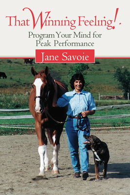That Winning Feeling!: Program Your Mind for Peak Performance - Savoie, Jane, and Dover, Robert, Professor (Foreword by)