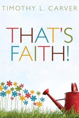 That's Faith! - Carver, Timothy L