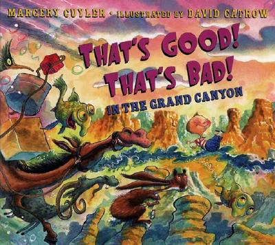 That's Good! That's Bad! in the Grand Canyon - Cuyler, Margery
