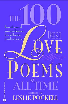 The 100 Best Love Poems of All Time - Pockell, Leslie