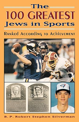 The 100 Greatest Jews in Sports: Ranked According to Achievement - Silverman, B P Robert Stephen