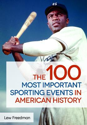 The 100 Most Important Sporting Events in American History - Freedman, Lew