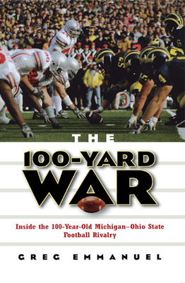 The 100-Yard War: Inside the 100-Year-Old Michigan-Ohio State Football Rivalry - Emmanuel, Greg