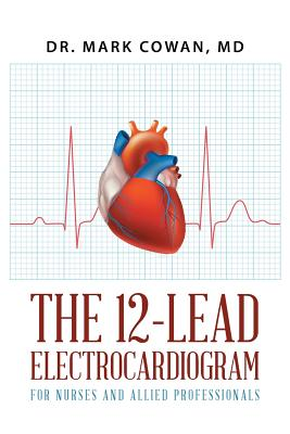 The 12-Lead Electrocardiogram for Nurses and Allied Professionals - Cowan, Dr Mark