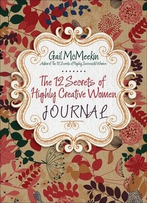 The 12 Secrets of Highly Creative Women Journal - McMeekin, Gail