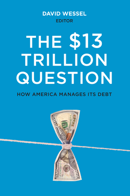 The $13 Trillion Question - Wessel, David (Editor)