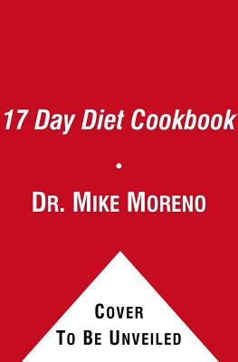 The 17 Day Diet Cookbook - Moreno, Mike, Dr.