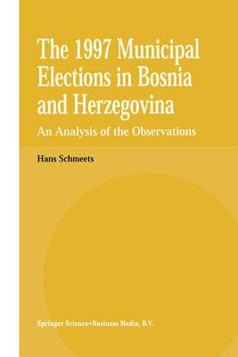 The 1997 Municipal Elections in Bosnia and Herzegovina: An Analysis of the Observations - Schmeets, H