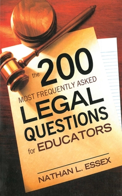 The 200 Most Frequently Asked Legal Questions for Educators - Essex, Nathan L