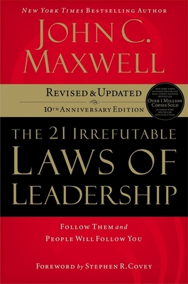 The 21 Irrefutable Laws of Leadership: Follow Them and People Will Follow You - Maxwell, John C