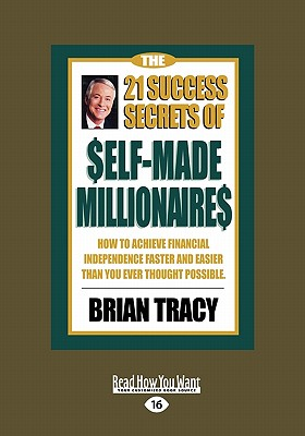 The 21 Success Secrets of Self-Made Millionaires: How to Achieve Financial Independence Faster and Easier Than You Ever Thought Possible (Easyread Lar - Tracy, Brian