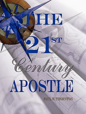 The 21st Century Apostle - Thornton, Paul