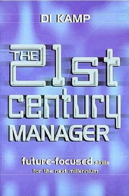 The 21st Century Manager: Future-Focused Skills for the Next Millennium - Kamp, Di