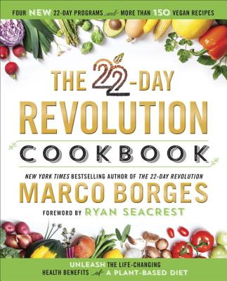 The 22-Day Revolution Cookbook: The Ultimate Resource for Unleashing the Life-Changing Health Benefits of a Plant-Based Diet - Borges, Marco A, and Seacrest, Ryan (Foreword by)