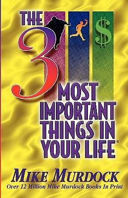 The 3 Most Important Things in Your Life - Murdock, Mike