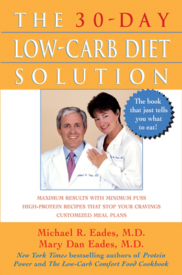 The 30-Day Low-Carb Diet Solution - Eades, Mary Dan, M.D., and Eades, Michael R, M.D.