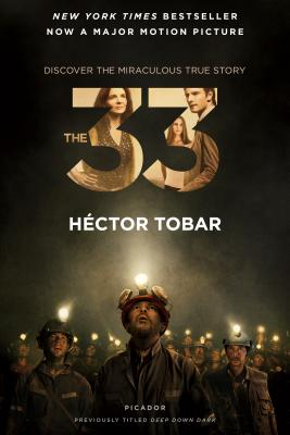 The 33: Deep Down Dark: The Untold Stories of 33 Men Buried in a Chilean Mine, and the Miracle That Set Them Free - Tobar, Hector