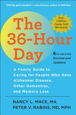 The 36-Hour Day: A Family Guide to Caring for People Who Have Alzheimer Disease, Other Dementias, and Memory Loss - Mace, Nancy L, Ms., M.A., and Rabins, Peter V, MD, MPH