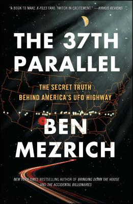 The 37th Parallel: The Secret Truth Behind America's UFO Highway - Mezrich, Ben