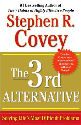 The 3rd Alternative: Solving Life's Most Difficult Problems - Covey, Stephen R, Dr.
