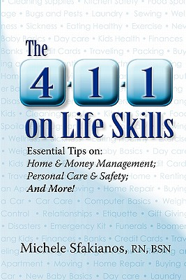 The 4-1-1 on Life Skills: Essential Tips On: Home & Money Management; Personal Care & Safety; And More! - Sfakianos Rn, Michele