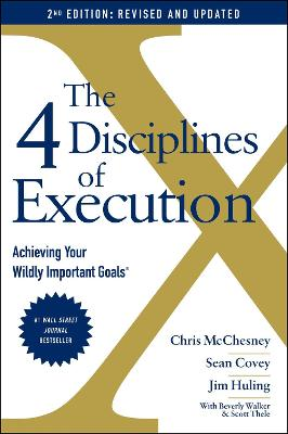 The 4 Disciplines of Execution: Revised and Updated: Achieving Your Wildly Important Goals - Covey, Sean, and McChesney, Chris
