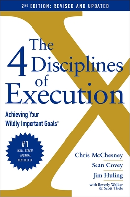 The 4 Disciplines of Execution: Revised and Updated: Achieving Your Wildly Important Goals - McChesney, Chris, and Covey, Sean, and Huling, Jim