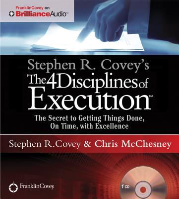 The 4 Disciplines of Execution: The Secret to Getting Things Done, on Time, with Excellence - Covey, Stephen R, Dr. (Read by), and McChesney, Chris (Read by)