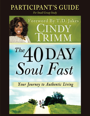 The 40 Day Soul Fast: Your Journey to Authentic Living - Trimm, Cindy, and Jakes, T D (Foreword by)