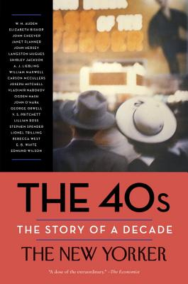The 40s: The Story of a Decade - The New Yorker Magazine, and Finder, Henry (Editor), and Remnick, David (Introduction by)