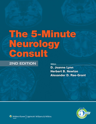 The 5-Minute Neurology Consult - Lynn, D Joanne, MD, and Newton, Herbert, MD, and Rae-Grant, Alexander, MD