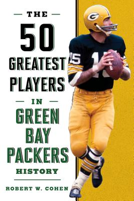 The 50 Greatest Players in Green Bay Packers History - Cohen, Robert W