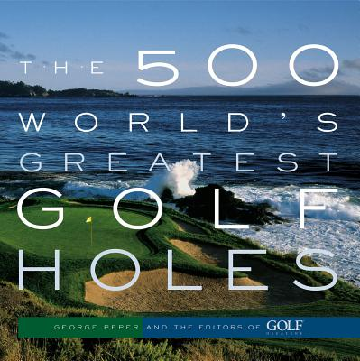 The 500 World's Greatest Golf Holes -
