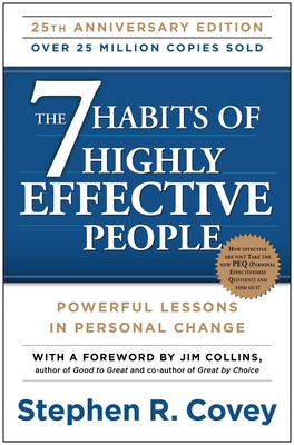 The 7 Habits of Highly Effective People: Powerful Lessons in Personal Change - Covey, Stephen R, Dr., and Collins, Jim (Foreword by)