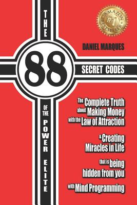 The 88 Secret Codes of the Power Elite: The complete truth about Making Money with the Law of Attraction and Creating Miracles in Life that is being hidden from you with Mind Programming - Marques, Daniel