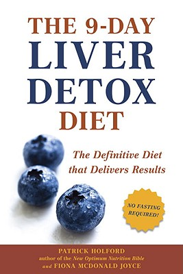 The 9-Day Liver Detox Diet: The Definitive Diet That Delivers Results - Holford, Patrick, and Joyce, Fiona McDonald