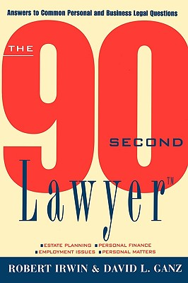 The 90 Second Lawyer: Answers to Common Personal and Business Legal Questions - Irwin, Robert, and Ganz, David L