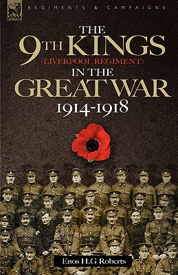 The 9th-The King's (Liverpool Regiment) in the Great War 1914 - 1918 - Roberts, Enos H G