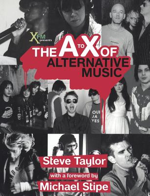 The A to X of Alternative Music - Taylor, Steve, and XFM Radio, and Stipe, Michael (Foreword by)