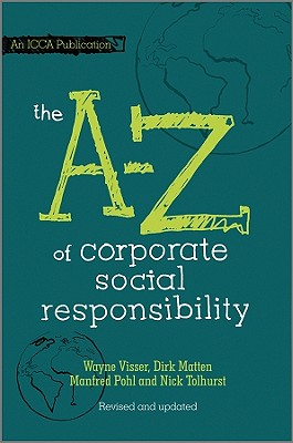 The A to Z of Corporate Social Responsibility - Visser, Wayne, and Matten, Dirk, and Pohl, Manfred