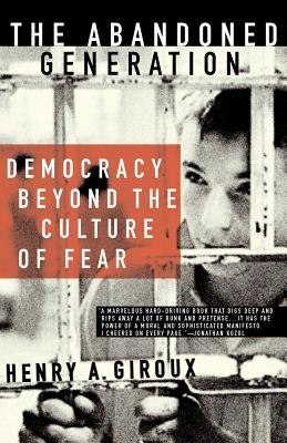 The Abandoned Generation: Democracy Beyond the Culture of Fear - Giroux, H