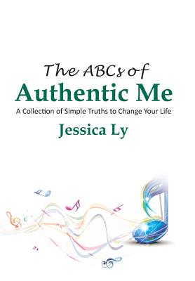 The ABCs of Authentic Me: A Collection of Simple Truths to Change Your Life - Jessica Ly