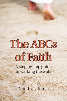 The Abcs of Faith: A Step by Step Guide to Walking the Walk - Immel, Dorothy L